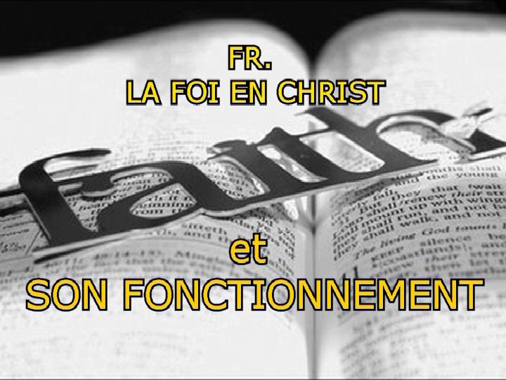 LA FOI EN CHRIST et SON FONCTIONNEMENT